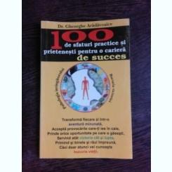 100 DE SFATURI PRACTICE SI PRIETENESTI PENTRU O CARIERA DE SUCCES - GHEORGHE ARADAVOAICE