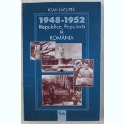 1948-1952 , REPUBLICA POPULARA SI ROMANIA DE IOAN LACUSTA , 2005