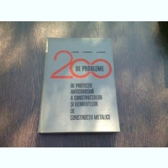 200 DE PROBLEME DE PROTECTIE ANTICOROZIVA A CONSTRUCTIILOR SI ELEMENTELOR DE CONSTRUCTII METALICE - T. BOTOS