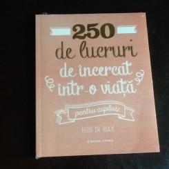 250 de lucruri de incercat intr-o viata pentru cupluri - Elise de Rijck