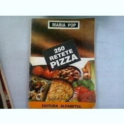 250 RETETE PIZZA - MARIA POP