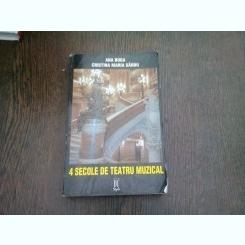 4 SECOLE DE TEATRU MUZICAL - ANA BUGA  (CU DEDICATIA AUTOAREI)