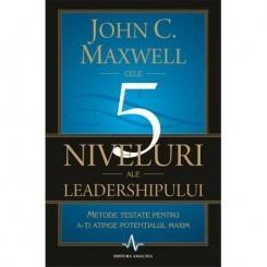 5 NIVELURI ALE LEADERSHIPULUI - JOHN C. MAXWELL