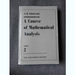 A COURSE OF MATHEMATICAL ANALYSIS - S.M. NILOLSKY  (EDITIE IN LIMBA ENGLEZA)