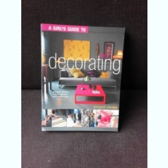 A GIRL'S GUIDE DECORATING - ABIGAIL AHERN  (TEXT IN LIMBA ENGLEZA)