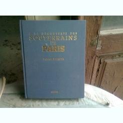 A LA DECOUVERTE DES SOUTERRAINS DE PARIS - PATRICK SALETTA   (CARTE DE FOTOGRAFIE, TEXT IN LIMBA FRANCEZA)
