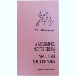 A MIDSUMMER NIGHT'S DREAM. VISUL UNEI NOPTI DE VARA - W. SHAKESPEARE