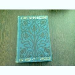 A PEEP BEHIND THE SCENES - O.F. WALTON  (CARTE IN LIMBA ENGLEZA)