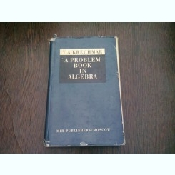 A PROBLEM BOOK IN ALGEBRA - V.A. KRECHMAR