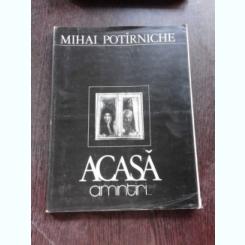 ACASA, AMINTIRI - MIHAI POTIRNICHE