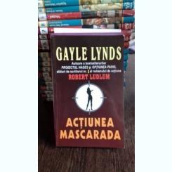 ACTIUNEA MASCARADA - GAYLE LYNDS