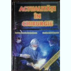 ACTUALITATI IN CHIRURGIE - CORNELIU DRAGOMIRESCU /IRINEL POPESCU