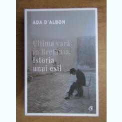Ada DAlbon - Ultima vara in Bretania. Istoria unui exil