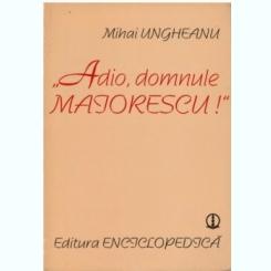 Adio, domnule Maiorescu - Autor(i): Mihai Ungheanu
