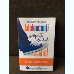 Adolescenti scapati de sub control - Dr. Scott P. Sells