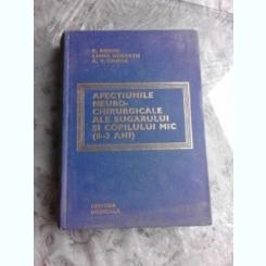 AFECTIUNI NEURO-CHIRURGICALE ALE SUGARULUI SI COPILULUI MIC (0-3 ANI) - C. ARSENI, LENKE HORVATH, A.V. CIUREA