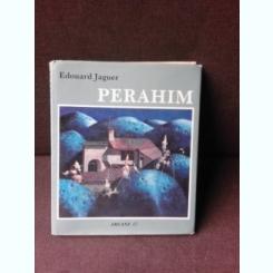 ALBUM PERAHIM d'EDOUARD JAGUER ARCANE 17 (18 Décembre 1990) CU DEDICATIA ARTISTULUI SI A SORIEI SALE, MARINA VANCI-PERAHIM