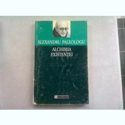 ALCHIMIA EXISTENTEI - ALEXANDRU PALEOLOGU