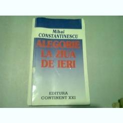 ALEGORIE LA ZIUA DE IERI - MIHAI CONSTANTINESCU