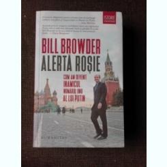 ALERTA ROSIE, CUM AM DEVENIT INAMICUL NUMARUL UNU AL LUI PUTIN - BILL BROWDER