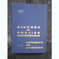 ALGEBRA SI ANALIZA MATEMATICA. CULEGERE DE PROBLEME - D. FLONDOR  VOL.2