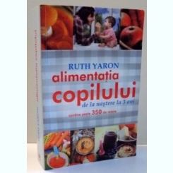 Alimentatia copilului de la nastere la 3 ani - Ruth Yaron