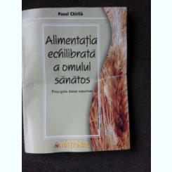 ALIMENTATIA ECHILIBRATA A OMULUI SANATOS - PAVEL CHIRILA