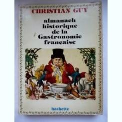 ALMANACH HISTORIQUE DE LA GASTRONOMIE FRANCAISE - CHRISTIAN GUY  (CARTE IN LIMBA FRANCEZA)