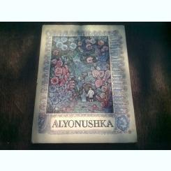 ALYONUSHKA. RUSSIAN FOLK TALES  (TEXT IN LIMBA ENGLEZA)