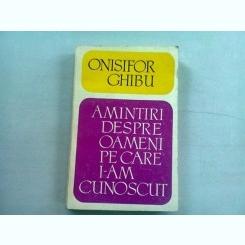 AMINTIRI DESPRE OAMENI PE CARE I-AM CUNOSCUT - ONISIFOR GHIBU