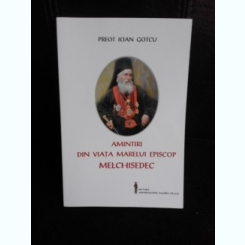 Amintiri din viata marelui episcop Melchisedec - Ioan Gotcu