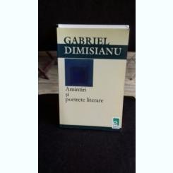 AMINTIRI SI PORTRETE LITERARE - GABRIEL DIMISIANU