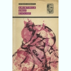 AMINTIRILE UNUI CICLIST - JACQUES ANQUETIL