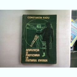 AMPUTATIA SI PROTEZAREA LA MEMBRUL INFERIOR - CONSTANTIN RADU