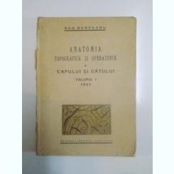 ANATOMIA TOPOGRAFICA SI OPERATORIE A CAPULUI SI GATULUI , VOL. I , FATA SI GATUL ANTERIOR de DAN BERCEANU , 1939