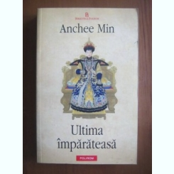 Anchee Min - Ultima imparateasa