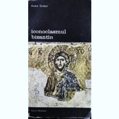 Andre Grabar - Iconoclasmul bizantin