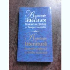 ANTOLOGIE DE LITERATURA LUXEMBURGHEZA DE LIMBA FRANCEZA/ANTHOLOGIE DE LITTERATURE LUXEMBOURGGEOISE DE LANGUE FRANCAISE