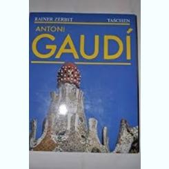 ANTONI GAUDI - RAINER ZERBST   (TEXT IN LIMBA FRANCEZA)