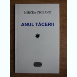 ANUL TACERII - MIRCEA CIOBANU