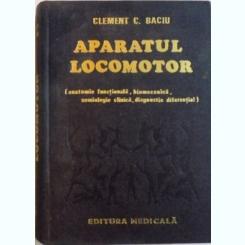 APARATUL LOCOMOTOR (ANATOMIE FUNCTIONALA, BIOMECANICA, SEMIOLOGIE CLINICA, DIAGNOSTIC DIFERENTIAL) DE CLEMENT C. BACIU
