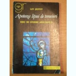APOTEOZA LIPSEI DE TEMEIURI- ESEU DE GANDIRE ADOGMATICA- LEV SESTOV