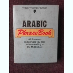 ARABIC PHRASE BOOK, ALL THE WORDS AND PHRASES YOU NEED WHEN TRAVELLING IN THE MIDDLE EAST