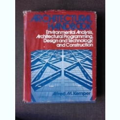 ARCHITECTURAL HANDBOOK - ALFRED M. KEMPER  (enviromental analysis, architectural programming, design and technology and construction. Carte in limba engleza)