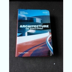 ARCHITECTURE, THE WHOLE STORY - RICHARD ROGERS   (TEXT IN LIMBA ENGLEZA)