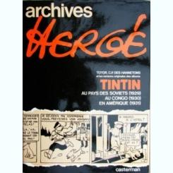 ARCHIVES HERGE. TOME 1.TINTIN AU PAYS DES SOVIETS (1929), AU CONGO (1930), EN AMERIQUE (1931)   (CARTE CU BENZI DESENATE, TEXT IN LIMBA FANCEZA)
