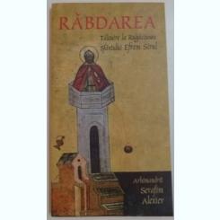 Arhimandrit Serafim Alexiev - Rabdarea. Talcuire la Rugaciunea Sfantului Efrem Sirul