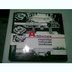 ARHITECTURA CENTRELOR CULTURALE MODERNE - DANIELA RADULESCU