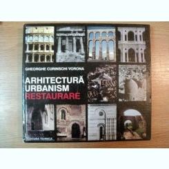 ARHITECTURA , URBANISM , RESTAURARE DE GHEORGHE CURINSCHI VORONA