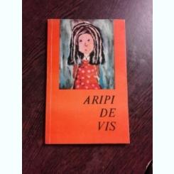 ARIPI DE VIS, POEZII,cu dedicatie